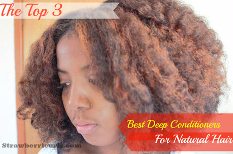 Best Deep Conditioners for Natural Hair | My Top 3 Choices - Natural Hair Care and Natural Hairstyles For Black Women | Strawberricurls | Black Hair Care | Scoop.it