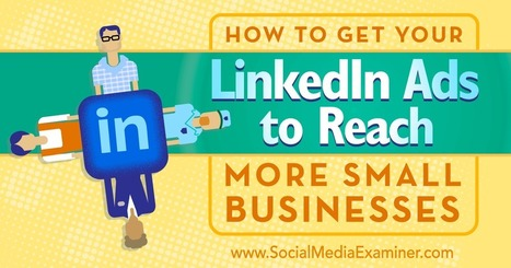 How to Get Your LinkedIn Ads to Reach More Small Businesses : Social Media Examiner | Social Media, SEO, Mobile, Digital Marketing | Scoop.it