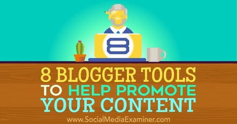8 Blogger Tools to Help Promote Your Content : Social Media Examiner | Surviving Social Chaos | Scoop.it