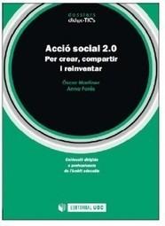 'Acció Social 2.0. Per Crear, Compartir i Reinventar' (Oscar Martínez y Anna Forés) | Futures Educadores Socials | Scoop.it