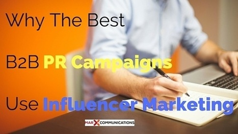 Why The Best B2B PR Campaigns Use Influencer Marketing | PR & Communications daily news | Scoop.it