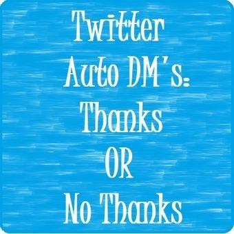 Twitter Auto DM's:  Thanks or No Thanks | Inspiring Social Media | Scoop.it