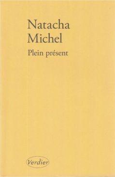 [note de lecture] Plein présent de Natacha Michel par Philippe Beck | Poezibao | Scoop.it