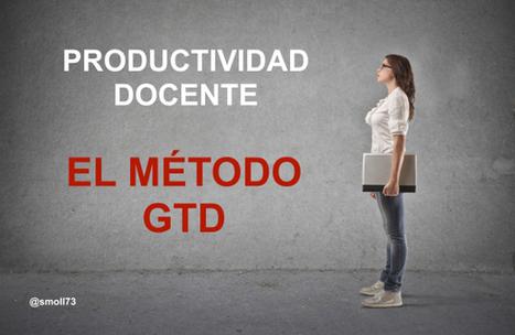 Cómo aumentar la productividad docente con el método GTD | Sobre Didáctica | Scoop.it