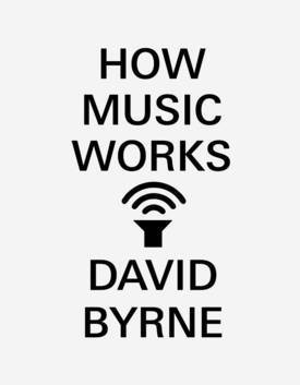 David Byrne's How Music Works | Make - Hack - Play | Scoop.it