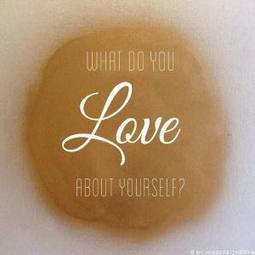 What do you love about yourself? | misssfaith | Scoop.it