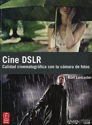 DSLR Cinema, un libro para aprender a filmar ... - Fotógrafo Digital | Fotografia digital | Scoop.it