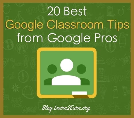 20 Best Google Classroom Tips From Google Pros | Google Apps for Education & Chromebooks | Scoop.it