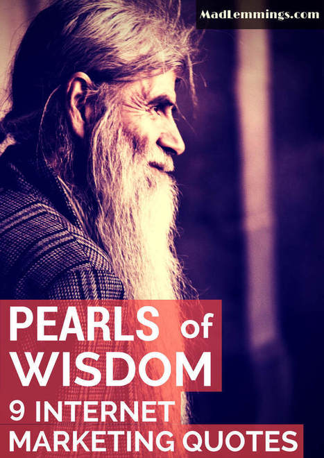 Pearls of Wisdom from 9 Internet Marketing Quotes | Digital Marketing | Online Marketing | Content Marketing | SEO | Social Media Marketing | Paid Marketing | Scoop.it