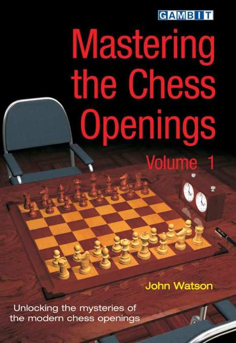 Mastering the Chess Openings – Unlocking the Mysteries of the Modern Chess Openings, Volume 1 – John Watson | Chess on the net | Scoop.it