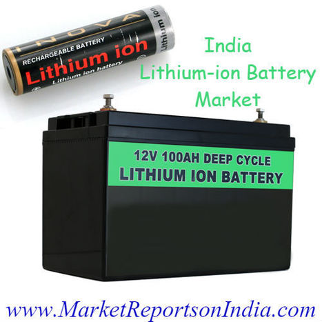 India Lithium-ion Battery Market | Market Reports on India | Scoop.it