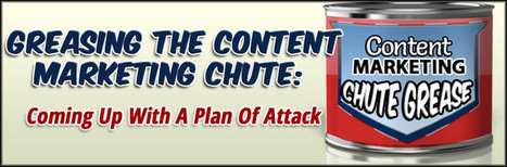 Greasing The Content Marketing Chute: Coming Up With A Plan Of Attack | Internet Marketing Tips | Scoop.it