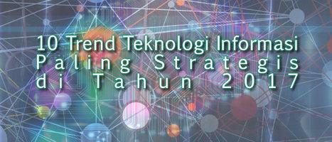10 Trend Teknologi Informasi Paling Strategis di Tahun 2017 | Informasi Menarik di Indonesia | Scoop.it