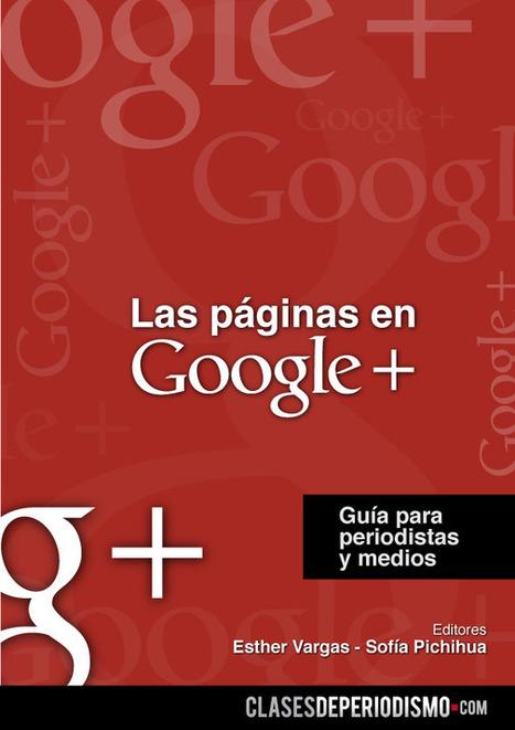 Descarga Las Páginas en Google+, guía para periodistas y medios | Para saber + sobre Google + | Scoop.it