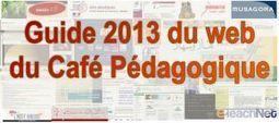 Guide 2013 du web du Café Pédagogique | Education et TIC aujourd'hui | Scoop.it