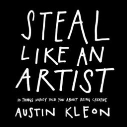 Austin Kleon on 10 Things Every Creator Should Remember But We Often Forget | comunicazione 2.0 | Scoop.it