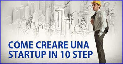 Come creare una startup in 10 step | Strumenti e Strategie per creare la tua startup | Scoop.it