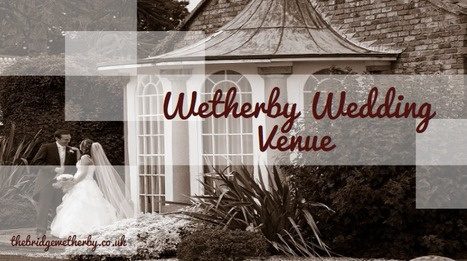 Wetherby Wedding Venue | The Bridge Hotel and Spa | Scoop.it