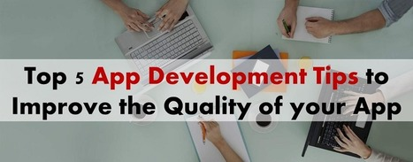 Top 5 Latest App Development Tips to Build a High Quality App | Tech and Gadgets News | Scoop.it