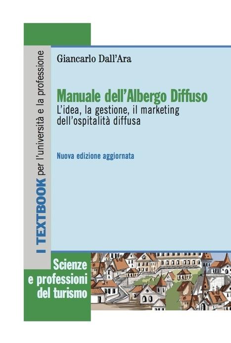Manuale dell'albergo diffuso. L'idea, la gestione, il marketing dell'ospitalità diffusa   Albergo Diffuso & Ospitalità Diffusa   Scoop.it