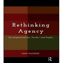 Rethinking Agency: Developmentalism, Gender and Rights | NGOs in Human Rights, Peace and Development | Scoop.it