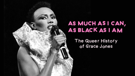 As Much As I Can, As Black As I Am: The Queer History of Grace Jones | A Voice of Our Own | Scoop.it
