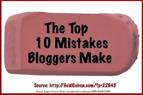 The Top 10 Mistakes Bloggers Make - Heidi Cohen | Links sobre Marketing, SEO y Social Media | Scoop.it