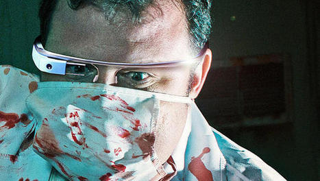 Don't Be Scared If Your Surgeon Is Wearing Google Glass In The Operating Room | Real Estate Plus+ Daily News | Scoop.it