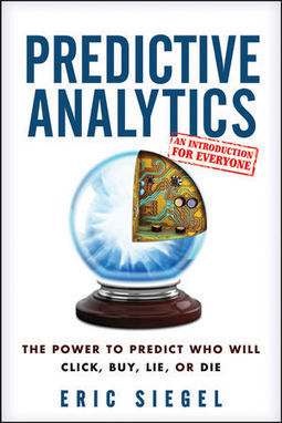Predictive Analytics: The Power to Predict Who Will Click, Buy, Lie, or Die - An interview with author Eric Siegel - Statistics Views | TechNoiz | Scoop.it