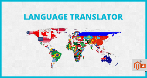 Translate Store's Language To Various Languages Using This Extension | Magento & Magento 2 Extension | Scoop.it