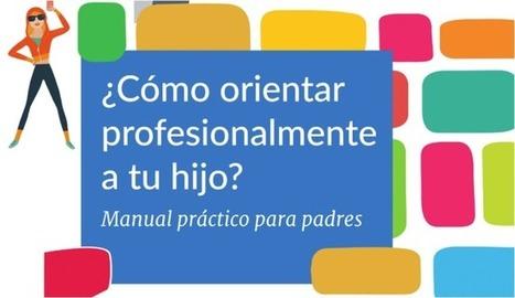 ¿Cómo orientar profesionalmente a tu hijo? | Sitios y herramientas de interés general | Scoop.it