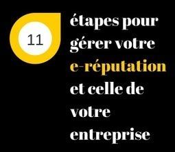 11 étapes pour gérer votre e-réputation et celle de votre entreprise | Web marketing et réseaux sociaux | Scoop.it