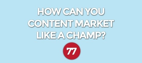 How Can You Content Market Like a Champ? | Content Marketing | Scoop.it