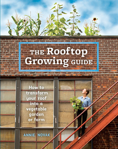 "The How-to's of Rooftop Farming in ""The Rooftop Growing Guide: How to Transform Your Roof into a Garden or Farm"" 