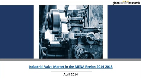 Industrial Valve Market Reports in the MENA Region | Research On Global Markets | Scoop.it