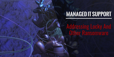 Managed IT Support - Addressing Locky And Other Ransomware | Information Technology | Scoop.it