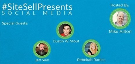SiteSell Presents: SOCIAL MEDIA with Jeff Sieh, Dustin W. Stout and Rebekah Radice - The SiteSell Blog | The Content Marketing Hat | Scoop.it