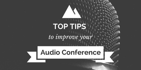 Top Tips to Improve the Effectiveness of Audio Conference Calls | All about Telecom, Cloud Services and Internet Services | Scoop.it