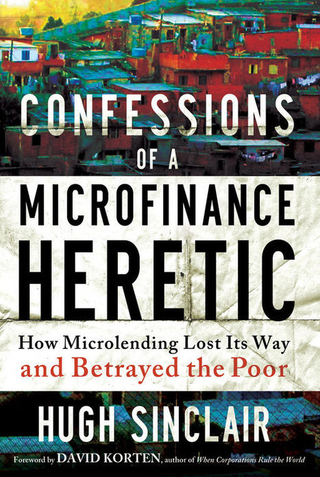 Confessions of a Microfinance Heretic - Politics - Utne Reader | Corporate Social Responsability | Scoop.it