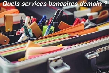Banque Fintech : quels seront les services bancaires de demain ? | Internet world | Scoop.it