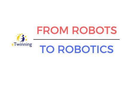 From Robots to Robotics | Proyectos eTwinning en el IES Escultor Juan de Villanueva | Scoop.it