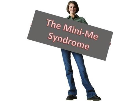 The Mini-Me Syndrome | ToBlog | Scoop.it