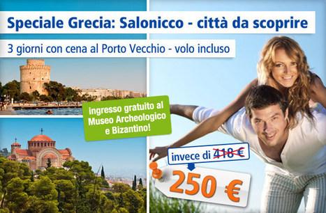 Speciale Grecia: Salonicco con volo incluso, cena e museo a soli 250 euro - Cattura Sconti | Grecia | Scoop.it