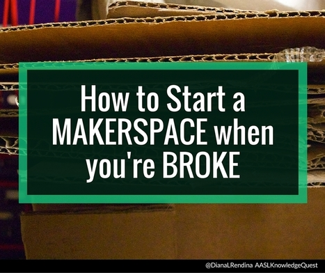How to Start a Makerspace When You're Broke | Knowledge Quest @DianaLRendina | iPads, MakerEd and More  in Education | Scoop.it