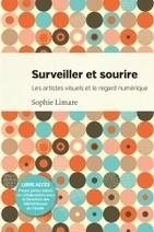 Surveiller et sourire artistes visuel et regard numérique de Sophie Limare (2015) - Les Presses de l'Université de Montréal - gratuit pdf ebook | Arts Numériques - anthologie de textes | Scoop.it