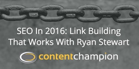 CC 049: SEO In 2016: Link Building That Works With Ryan Stewart | Content Marketing | Scoop.it