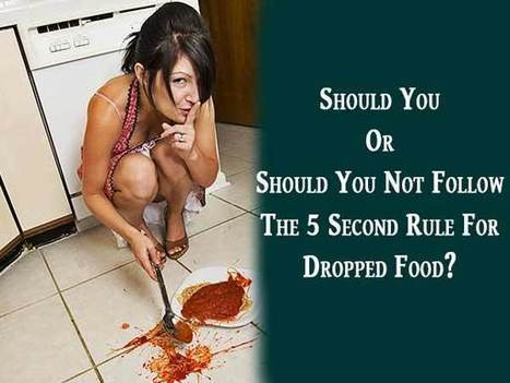 Should You Or Should You Not Follow The 5 Second Rule For Dropped Food? | HealthNFitness | Scoop.it