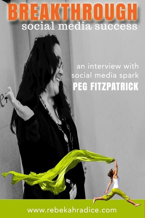 Breakthrough Social Media Success: Interview with Peg Fitzpatrick | Social Media | Scoop.it
