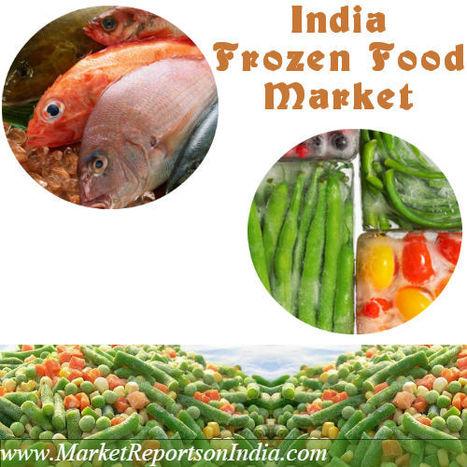 India Frozen Food Market | Market Reports on India | Scoop.it