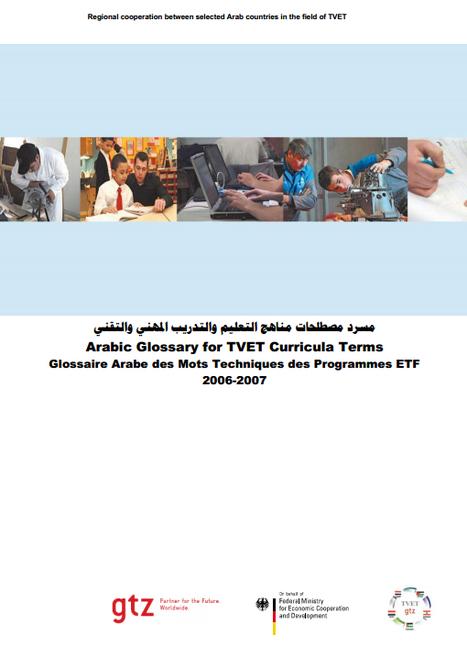 (AR) (EN) (FR) (PDF) - Arabic Glossary for TVET Curricula Terms / Glossaire Arabe des Mots Techniques des Programmes ETF / ﻲﻨﻘﺘﻟﺍﻭ ﻲﻨﻬﳌﺍ ﺐﻳﺭﺪﺘﻟﺍﻭ ﻢﻴﻠﻌﺘﻟﺍ ﺞﻫﺎﻨﻣ ﺕﺎﺤﻠﻄﺼﻣ ﺩﺮﺴﻣ   Google Drive   Glossarissimo!   Scoop.it